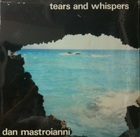 Dan Mastroianni / Tears and Whispers (87) Mayforth productions